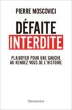 Pierre Moscovici - Défaite interdite.