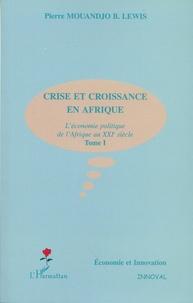 Pierre Mouandjo B-Lewis - Crise et croissance en Afrique - L'économie politique de l'Afrique au XXIe siècle Tome 1.