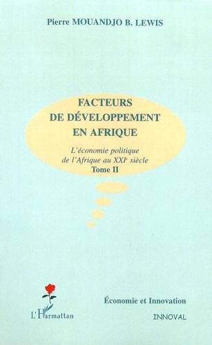 Facteurs de développement en Afrique. L'économie politique de l'Afrique au XXIe siècle Tome 2