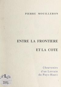 Pierre Mouilleron - Entre la frontière et la côte - Souvenirs d'un Lorrain du Pays-Haut.