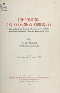 Pierre Moulié - L'Imposition des personnes publiques - État, collectivités locales, établissements publics, entreprises publiques, sociétés d'économie mixte.