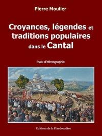 Pierre Moulier - Croyances, légendes et traditions populaires dans le Cantal.