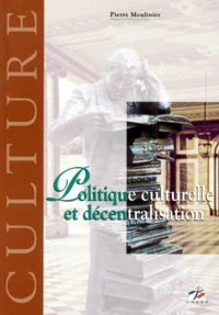 Pierre Moulinier - Politique culturelle et décentralisation.