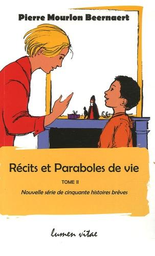 Pierre Mourlon Beernaert - Récits et Paraboles de la vie - Tome 2, Nouvelle série de cinquante histoires brèves.