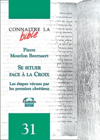 Pierre Mourlon Beernaert - Se situer face à la Croix - Les étapes vécues par les premiers chrétiens.