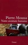 Pierre Moussa - Notre aventure humaine.