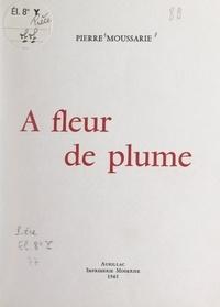 Pierre Moussarie - À fleur de plume.