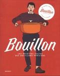 Pierre Moussié et Guillaume Moussié - Bouillon - Les recettes cultes de bouillons parisiens.