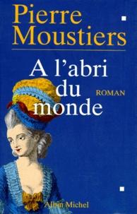 Pierre Moustiers - À l'abri du monde.