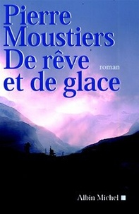 Pierre Moustiers et Pierre Moustiers - De rêve et de glace.