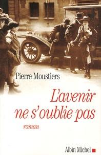 Pierre Moustiers - L'avenir ne s'oublie pas.