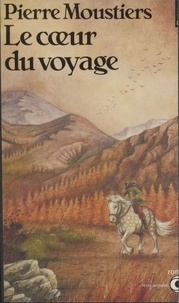 Pierre Moustiers - Le Coeur du voyage.