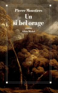 Pierre Moustiers - Un si bel orage.