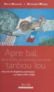 """Pierre Mouterde - """"Apre bal tanbou lou"""" - Cinq ans de duplicité américaine en Haïti, 1991-1996."""