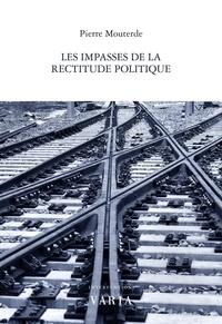 Pierre Mouterde - Les impasses de la rectitude politique.
