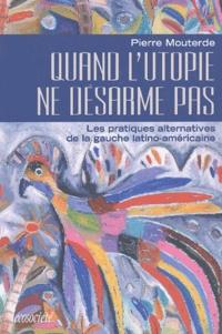 Quand lutopie ne désarme pas. Les pratiques alternatives de la gauche latino-américaine.pdf