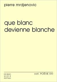 Pierre Mrdjenovic - Que blanc devienne blanche.