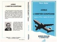 Pierre Müller - Airbus, l'ambition européenne : logique d'état, logique de marché.