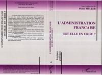 Pierre Müller - L'administration française est-elle en crise ? - Actes du colloque Association française de science politique 7-8 février 1991.
