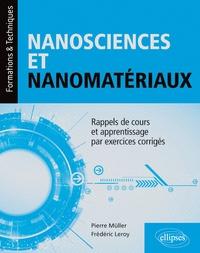 Pierre Müller et Frédéric Leroy - Nanosciences et nanomatériaux - Rappels de cours et apprentissage par exercices corrigés.