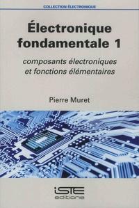 Pierre Muret - Electronique fondamentale - Volume 1, Composants électroniques et fonctions élémentaires.