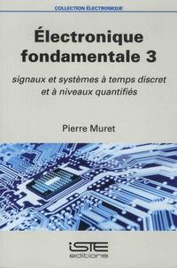 Pierre Muret - Electronique fondamentale - Volume 3, Signaux et systèmes à temps discret et à niveaux quantifiés.