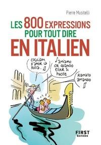 Pierre Musitelli - Le petit livre des 800 expressions pour tout dire en italien.