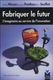 Pierre Musso et Laurent Ponthou - Fabriquer le futur - L'imaginaire au service de l'innovation.