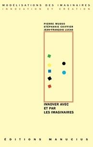 Pierre Musso et Stéphanie Coiffier - Innover avec et par les imaginaires.