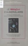 Pierre Musso et Jean Zeitoun - Le Métafort d'Aubervilliers : Techniques contemporaines, création artistique et innovation sociale.