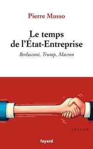 Pierre Musso - Le temps de l'Etat-Entreprise - Berlusconi, Trump, Macron.
