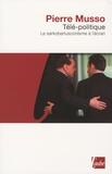 Pierre Musso - Télé-politique - Le sarkoberlusconisme à l'écran.