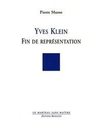 Pierre Musso - Yves Klein - Fin de Représentation.
