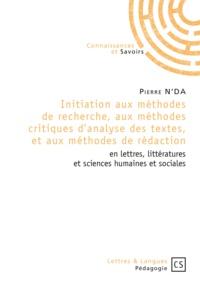 Pierre N'Da - Initiation aux méthodes de recherche, aux méthodes critiques d'analyse des textes, et aux méthodes de rédaction en lettres, littératures et sciences humaines et sociales.