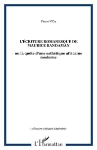 Pierre N'Da - L'écriture romanesque de Maurice Bandaman - ou la quête d'une esthétique africaine moderne.