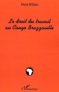 Pierre N'Gaka - Le droit du travail au Congo Brazzaville.