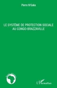 Pierre N'Gaka - Le système de protection sociale au Congo-Brazaville.