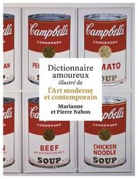 Pierre Nahon et Marianne Nahon - Dictionnaire amoureux illustré de l'art moderne et contemporain.