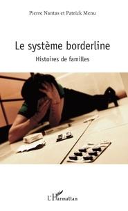Le système bordeline- Histoires de familles - Pierre Nantas |