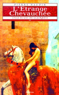 Pierre Naudin - Cycle de Gui de Clairbois Tome 2 : L'Etrange Chevauchée.