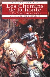 Pierre Naudin - Cycle de Gui de Clairbois Tome 3 : Les Chemins de la honte - Un vent de guerre.