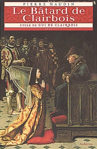 Pierre Naudin - Cycle de Gui de Clairbois Tome 4 : Le Bâtard de Clairbois.