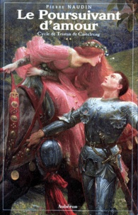Pierre Naudin - Cycle de Tristan de Castelreng Tome 2 : Le poursuivant d'amour.