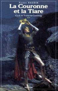 Pierre Naudin - Cycle de Tristan de Castelreng Tome 3 : La couronne et la tiare.