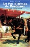 Pierre Naudin - Cycle de Tristan de Castelreng Tome 6 : Le pas d'armes de Bordeaux.