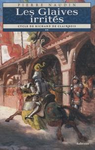 Pierre Naudin - Cycle Richard de Clairbois Tome 2 : Les Glaives irrités.