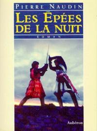 Pierre Naudin - Les épées de la nuit ou Les soupers de Roquemaure.