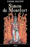 Pierre Naudin - Simon de Montfort ou les Fêtes de feu.