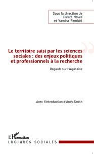 Pierre Naves et Yamina Remichi - Le territoire saisi par les sciences sociales : des enjeux politiques et professionnels à la recherche - Regards sur l'Aquitaine.