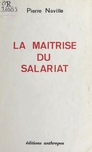 Pierre Naville - La maîtrise du salariat.
